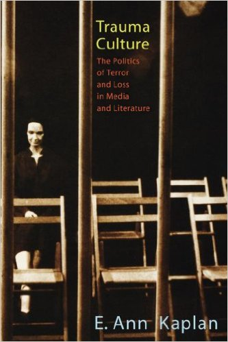 Trauma Culture: The Politics of Terror and Loss in Media and Literature